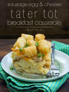 Sausage, Egg and Cheese Tater Tot Breakfast Casserole - I Wash You Dry