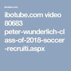 ibotube.com video 80683 peter-wunderlich-class-of-2018-soccer-recruiti.aspx