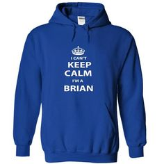 I can't Keep Calm I am a Brian - #gift for mom #house warming gift. ADD TO CART => https://www.sunfrog.com/Names/I-can-not-Keep-Calm-I-am-a-Winfrey-jrytz-RoyalBlue-Hoodie.html?68278