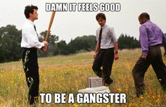 damn it feels good to be a gangster - office space