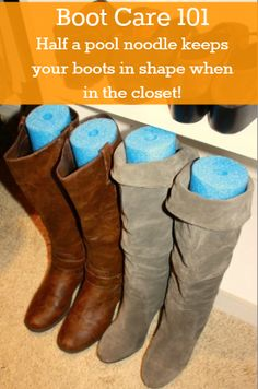 Tired of old sagging boots?  Cut a pool noodle in half and insert into your boots when storing them, and they'll keep shape forever!  #boots #care #DIY