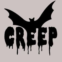 Creep as in Creep it Real