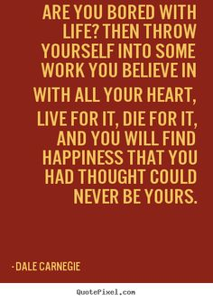 Dale Carnegie picture quotes - Are you bored with life? then throw yourself.. - Life quotes