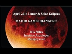 Horoscope Astrology Forecast April 2014 Eclipses MAJOR GAME CHANGERS, WHAT TO DO? KG Stiles Metaphysician & Intuitive Astrologer