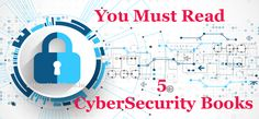 5 Cyber Security Books You Must Read To Protect Your Environment