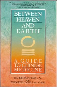 H:  Between Heaven and Earth: A Guide to Chinese Medicine: Harriet Beinfield, Efrem Korngold: 9780345379740: Amazon.com: Books