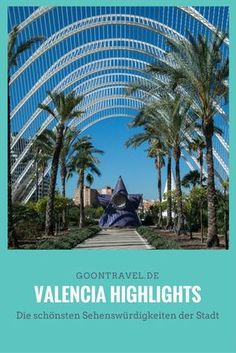 Valencia Sehenswürdigkeiten: Stadt der Wissenschaften und Künste, Turia-Park, Viertel El Carmen, archäologisches Zentrum L´Almoina, Botanische Garten, Strandpromenade
