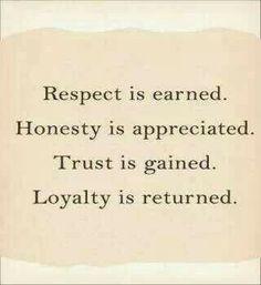 Respect.. Honesty... Trust.... Loyalty.....