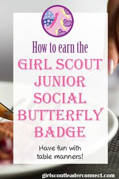 Manners are important for everyone, If you have a Girl Scout Junior group use these great ideas to earn the Social Butterfly badge with your girls.