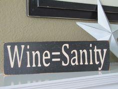 Wine = Sanity  Beso de Vino
