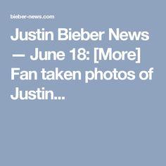 Justin Bieber News — June 18: [More] Fan taken photos of Justin...