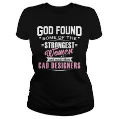 CAD DESIGNER God Found Some Of The STRONGEST WOMEN And Made Them T-Shirts, Hoodies. BUY IT NOW ==► Funny Tee Shirts