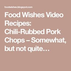 Food Wishes Video Recipes: Chili-Rubbed Pork Chops – Somewhat, but not quite…