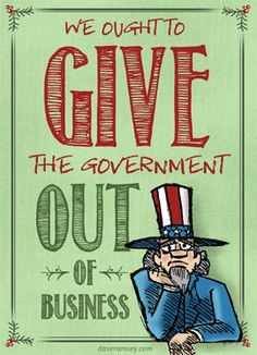 We Ought To Give The Government Out of Business - YES!