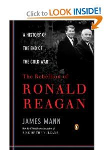 the rebellion of ronald reagan: a history of the end of the cold war. james mann.