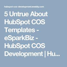 5 Untrue About HubSpot COS Templates - eSparkBiz - HubSpot COS Development   HubSpot COS Templates - eSparkBiz