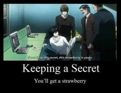 """I will keep all the secrets in the world... :O (If L comes with the strawberry)"