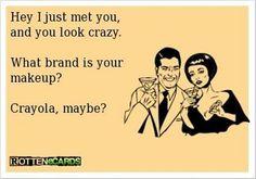 ... You Look Crazy ....