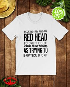 (Official) Telling an angry red head to calm down works about as well shirt, hooded sweatshirt, flowy tank Funny Shirt Sayings, Funny Tees, Shirts With Sayings, Funny Tshirts, Funny Quotes, Redhead Facts, Redhead Quotes, Redhead Funny, Red Hair Quotes