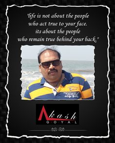 """""""Life is not about the people who act true to your face. its about the people who remain true behind your back"""""""