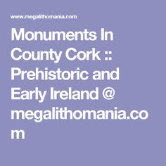 Monuments In County Cork :: Prehistoric and Early Ireland @ megalithomania.com