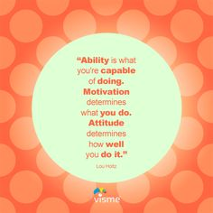 """Ability is what you're capable of doing. Motivation determines what you do. Attitude determines how well you do it."" Lou Holtz #Quote #GraphicDesign #Inspiration"