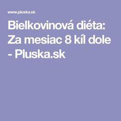 Bielkovinová diéta: Za mesiac 8 kíl dole - Pluska.sk Keto Recipes, Detox, Health Fitness, Food, Mariana, Meals, Health And Fitness, Yemek, Eten