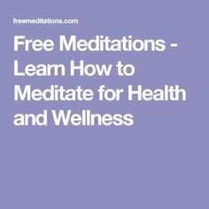 Free Meditations - Learn How to Meditate for Health and Wellness