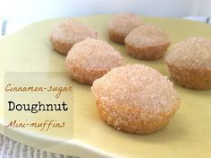Cinnamon Sugar Doughnut Mini Muffins. Taste of a doughnut, but without deep frying it! Score!