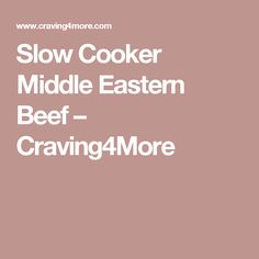 Slow Cooker Middle Eastern Beef – Craving4More