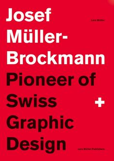 Josef Müller-Brockmann - Pioneer of Swiss Graphic Design //Lars Müller Publishers