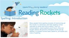 "UNDERSTANDING - Reading Rockets Spelling Learning Module: Reading Rockets provides an interactive learning module for spelling instruction. The module describes 4 approaches for spelling instruction: developing knowledge of alphabetic principles, functions of pattern formations in spelling, word origins and subsequent spelling variations, and morphological meaning (Reading Rockets, 2017). This module is evidence-based and provides the rational for the ""why?"" in spelling instruction. Decoding Strategies, Word Patterns, High Frequency Words, Interactive Learning, Spelling Words, Word Study, English Words, Rockets, Origins"