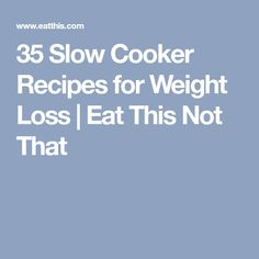 35 Slow Cooker Recipes for Weight Loss | Eat This Not That