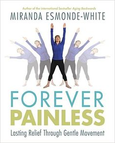 The Canadian fitness guru who showed us how to slow--even reverse--aging in her international bestseller Aging Backwards, is back with a revolutionary way to cure chronic pain with movement. Hip Pain, Knee Pain, Chronic Pain, Fibromyalgia, Miranda Esmonde White, Aging Backwards, Hip Problems, Forever Book, Reverse Aging