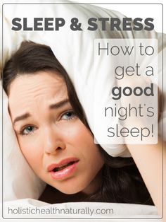 Sleep & Stress. How To Get A Good Night's Sleep | holistichealthnaturally.com