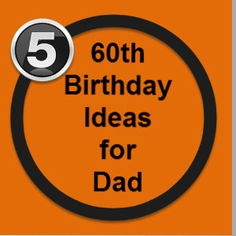 60th Birthday Ideas for Dad