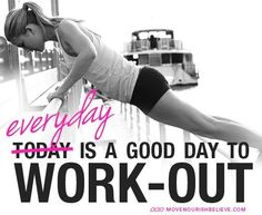 Good motivation!  Everyday is a GREAT day to work out! :)