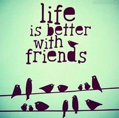 Life Is Better With Friends quotes friends life friendship friendship quote friendship quotes life quotes life quote