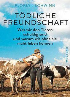 Tödliche Freundschaft: Was Wir Den Tieren Schuldig Sind Und Warum Wir Ohne Sie Nicht Leben Können PDF