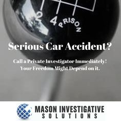 Private Investigator in Gilbert, AZ. Mason Investigative Solutions investigates serious car accidents. Don't risk your freedom or assets. Call 800-653-1128 today!