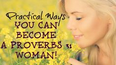 Practical Ways You Can Start Becoming A Proverbs 31 Woman TODAY! Pin it now, print it later.