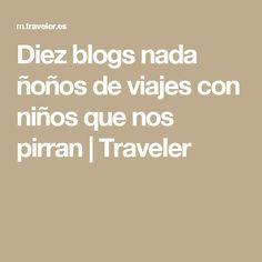 Diez blogs nada ñoños de viajes con niños que nos pirran | Traveler