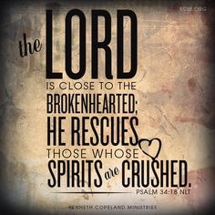The Lord is close to the brokenhearted...More at http://ibibleverses.com