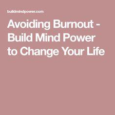 Avoiding Burnout - Build Mind Power to Change Your Life
