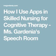 How I Use Apps in Skilled Nursing for Cognitive Therapy - Ms. Gardenia's Speech Room