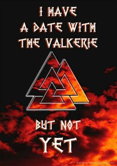 I have a date with the Valkyrie, but not yet Viking Life, Viking Warrior, Norse Pagan, Norse Mythology, Thor, Viking Facts, Viking Quotes, Viking Culture, Shield Maiden