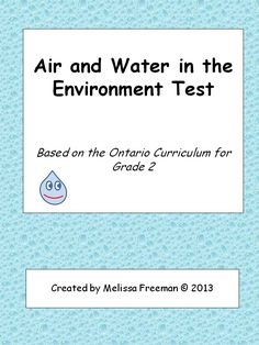 This test for Grade 2 summarizes the unit on Air and Water in the Environment. It is based on the expectations in the Ontario Curriculum. This 2 page test contains a True/False section, short answers, and some fill in the blank questions. Includes an answer key.