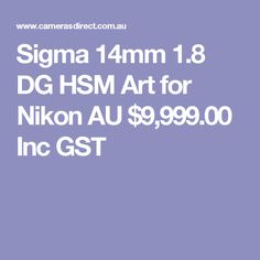 Sigma 14mm 1.8 DG HSM Art for Nikon  AU $9,999.00 Inc GST