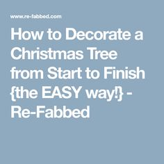 How to Decorate a Christmas Tree from Start to Finish {the EASY way!} - Re-Fabbed