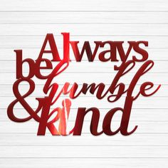 Always Be Humble & Kind Lds Quotes, Wall Quotes, Inspirational Quotes, Humble Quotes, Stay Humble, Always Be, Im Not Perfect, Spirit, Neon Signs